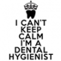 I Can't Keep Calm I'm a Dental Hygienist Hooded Sweatshirt