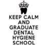 Keep Calm and Graduate Dental Hygiene School